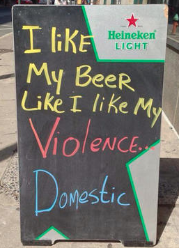Bar-ly in Philadelphia posted a sign that read I like my beer like I like my violence domestic. www.naturallymoi.com
